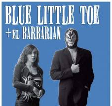BLUE LITTLE TOE & EL BARBARIAN