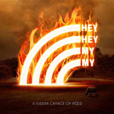 Hey Hey My My - A Sudden Change Of Mood [2010]